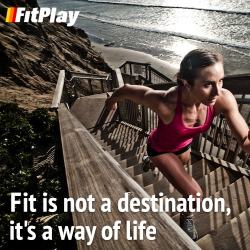 Fit is not a desitnation, it's a way of life - FitPlay