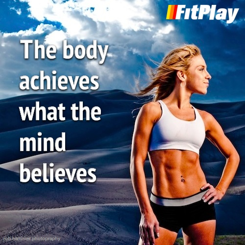 The body achieves what the mind believes - FitPlay